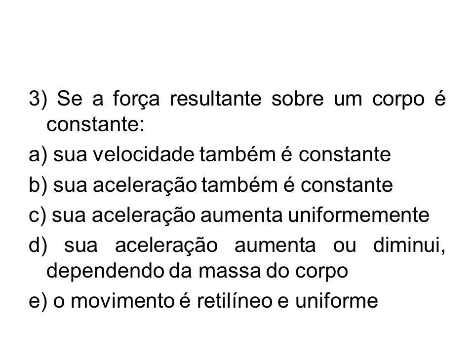 3) Se a força resultante sobre um corpo é constante: