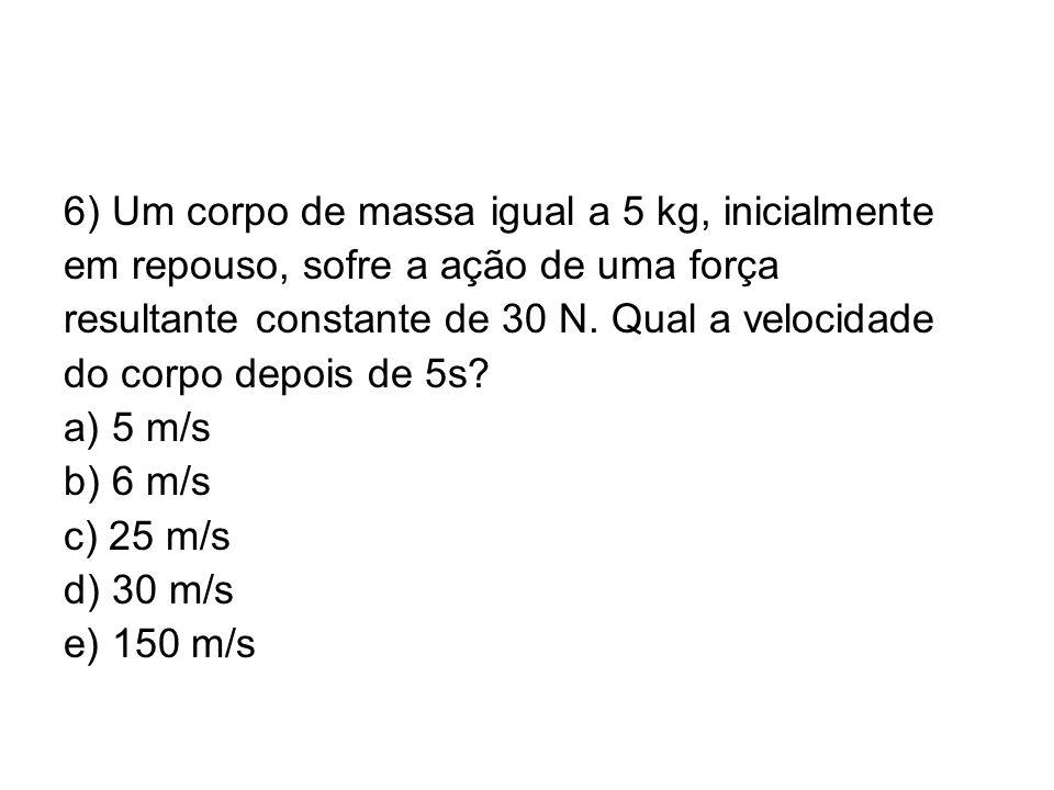 6) Um corpo de massa igual a 5 kg, inicialmente