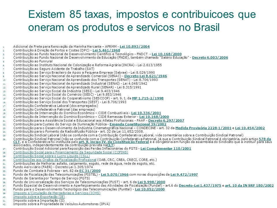 Existem 85 taxas, impostos e contribuicoes que oneram os produtos e servicos no Brasil