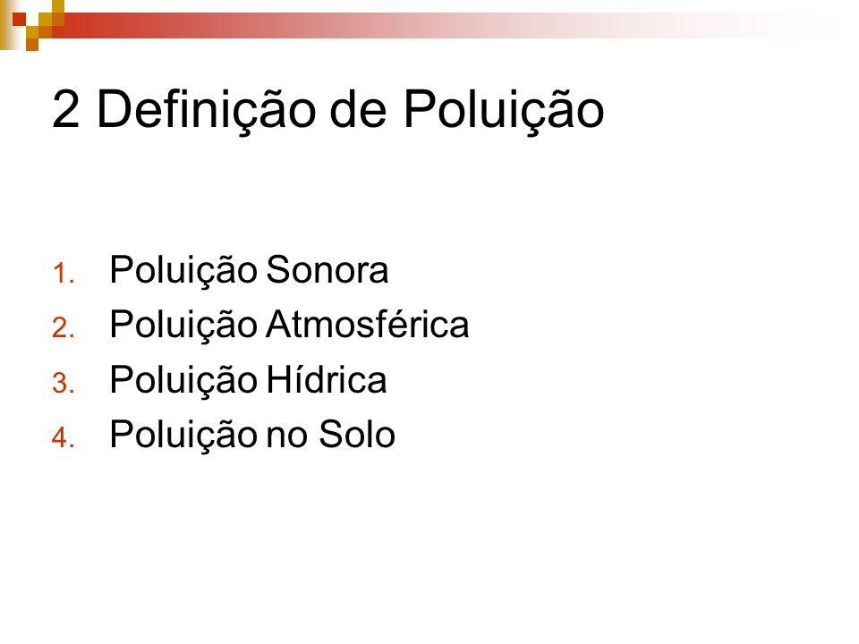 2 Definição de Poluição Poluição Sonora Poluição Atmosférica