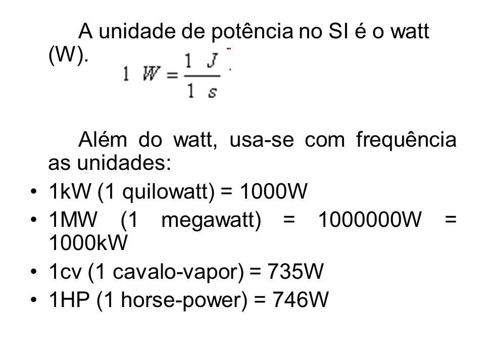 A unidade de potência no SI é o watt (W).