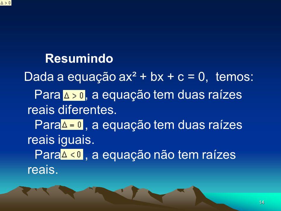 Resumindo Dada a equação ax² + bx + c = 0, temos: