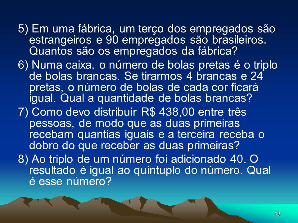 5) Em uma fábrica, um terço dos empregados são estrangeiros e 90 empregados são brasileiros. Quantos são os empregados da fábrica