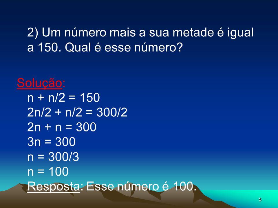 2) Um número mais a sua metade é igual a 150. Qual é esse número