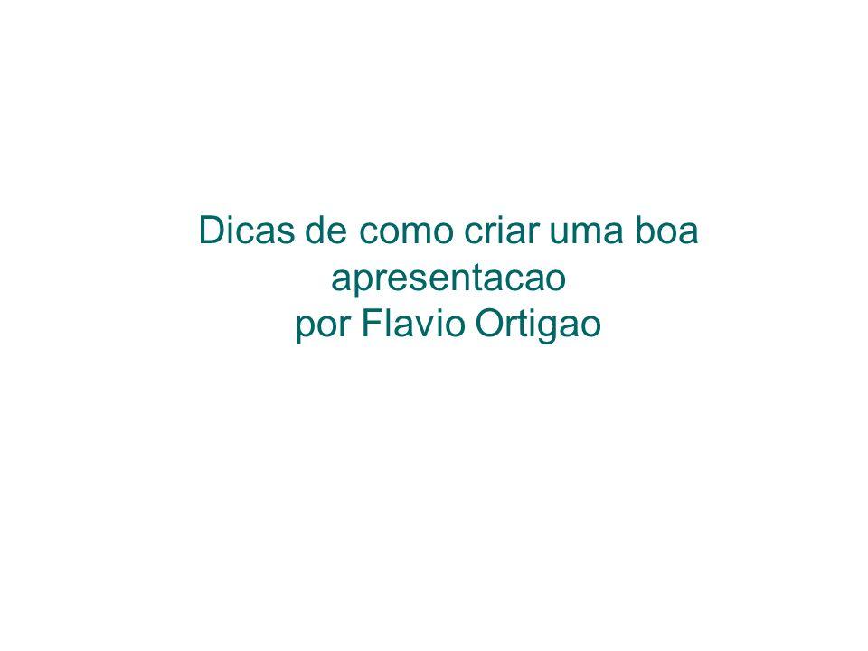Dicas de como criar uma boa apresentacao por Flavio Ortigao