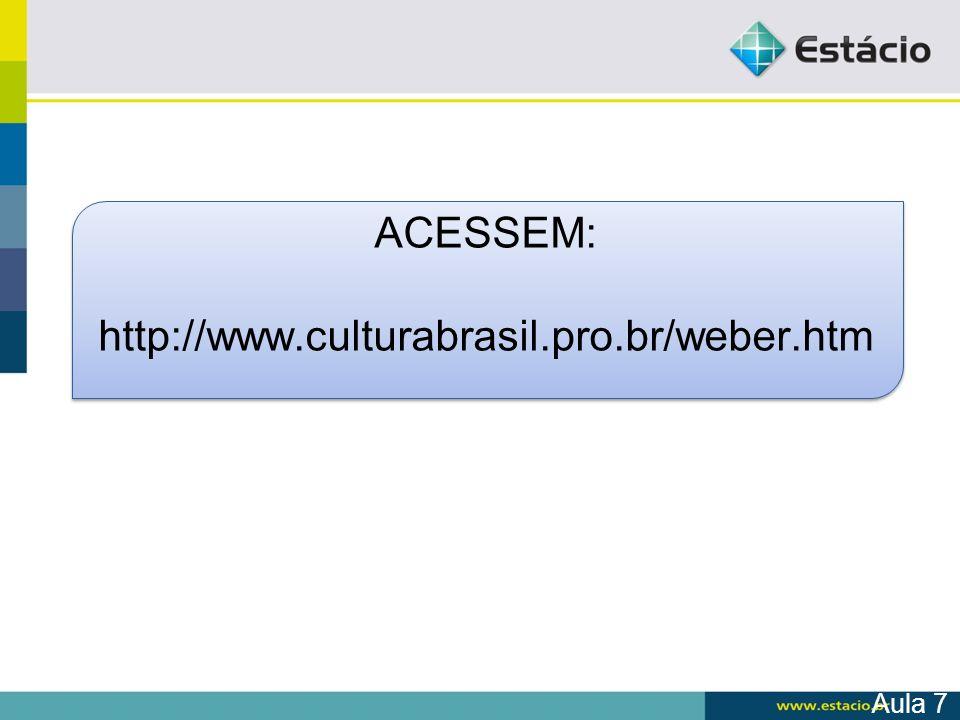 ACESSEM: http://www.culturabrasil.pro.br/weber.htm