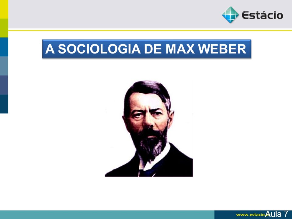 A SOCIOLOGIA DE MAX WEBER