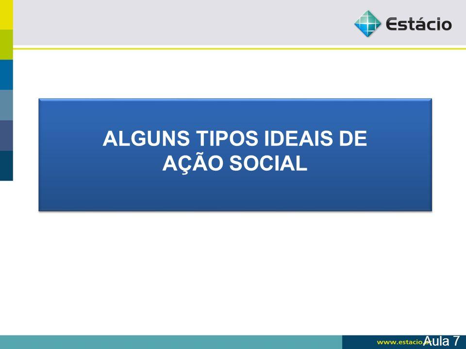 ALGUNS TIPOS IDEAIS DE AÇÃO SOCIAL