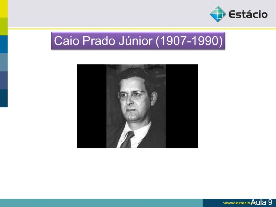 Caio Prado Júnior (1907-1990) Aula 9