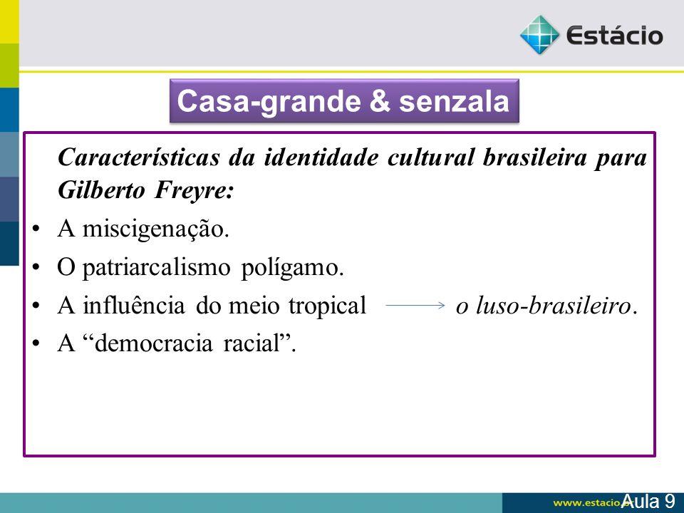 Casa-grande & senzala Características da identidade cultural brasileira para Gilberto Freyre: A miscigenação.