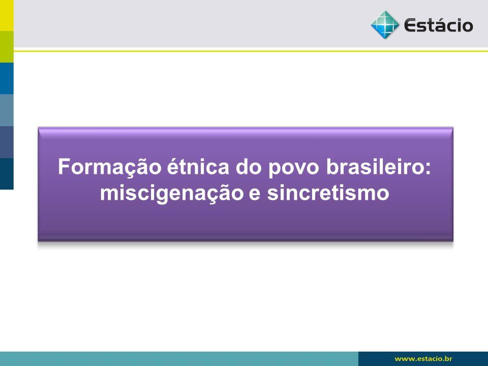 Formação étnica do povo brasileiro: miscigenação e sincretismo