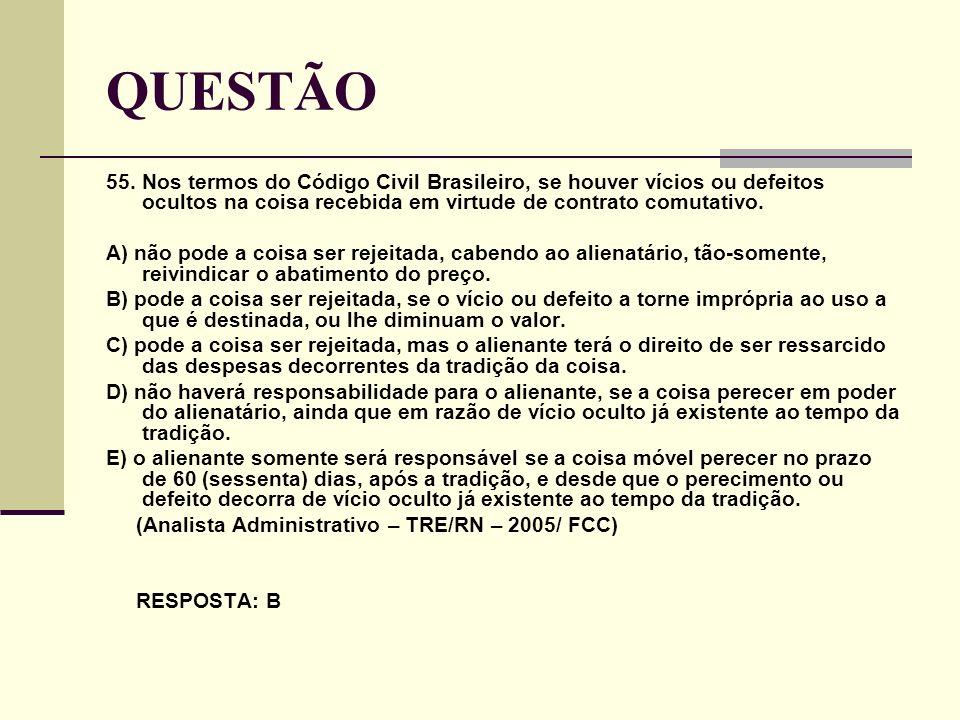 QUESTÃO 55. Nos termos do Código Civil Brasileiro, se houver vícios ou defeitos ocultos na coisa recebida em virtude de contrato comutativo.