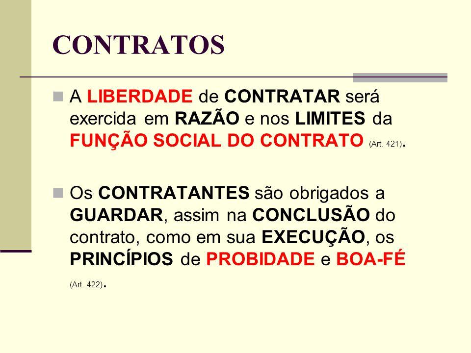 CONTRATOS A LIBERDADE de CONTRATAR será exercida em RAZÃO e nos LIMITES da FUNÇÃO SOCIAL DO CONTRATO (Art. 421).