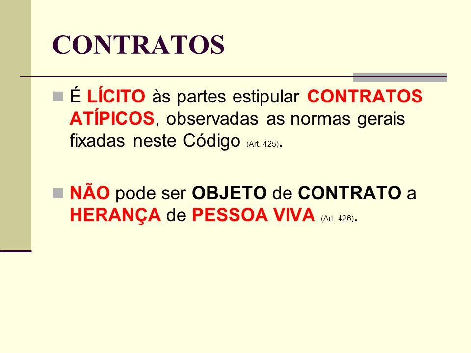 CONTRATOS É LÍCITO às partes estipular CONTRATOS ATÍPICOS, observadas as normas gerais fixadas neste Código (Art. 425).
