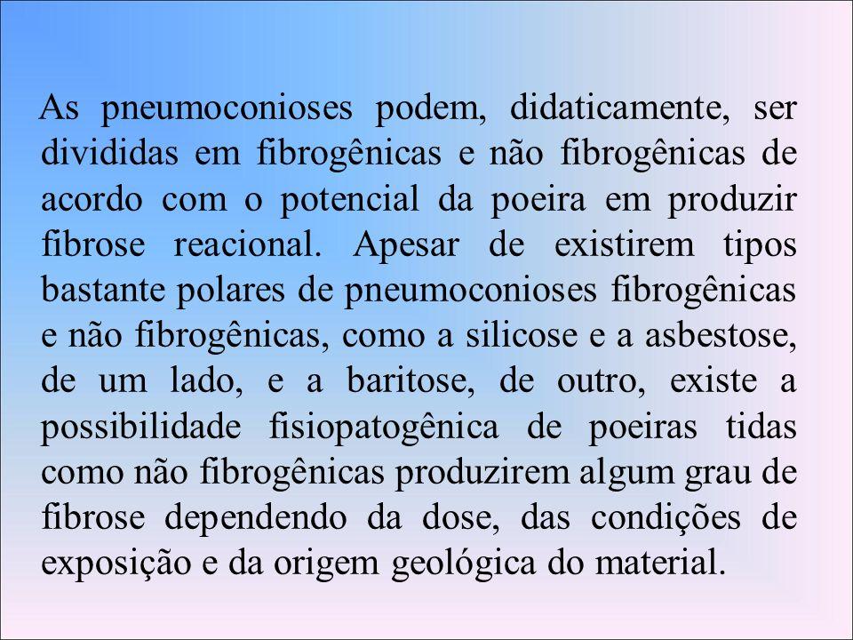 As pneumoconioses podem, didaticamente, ser divididas em fibrogênicas e não fibrogênicas de acordo com o potencial da poeira em produzir fibrose reacional.