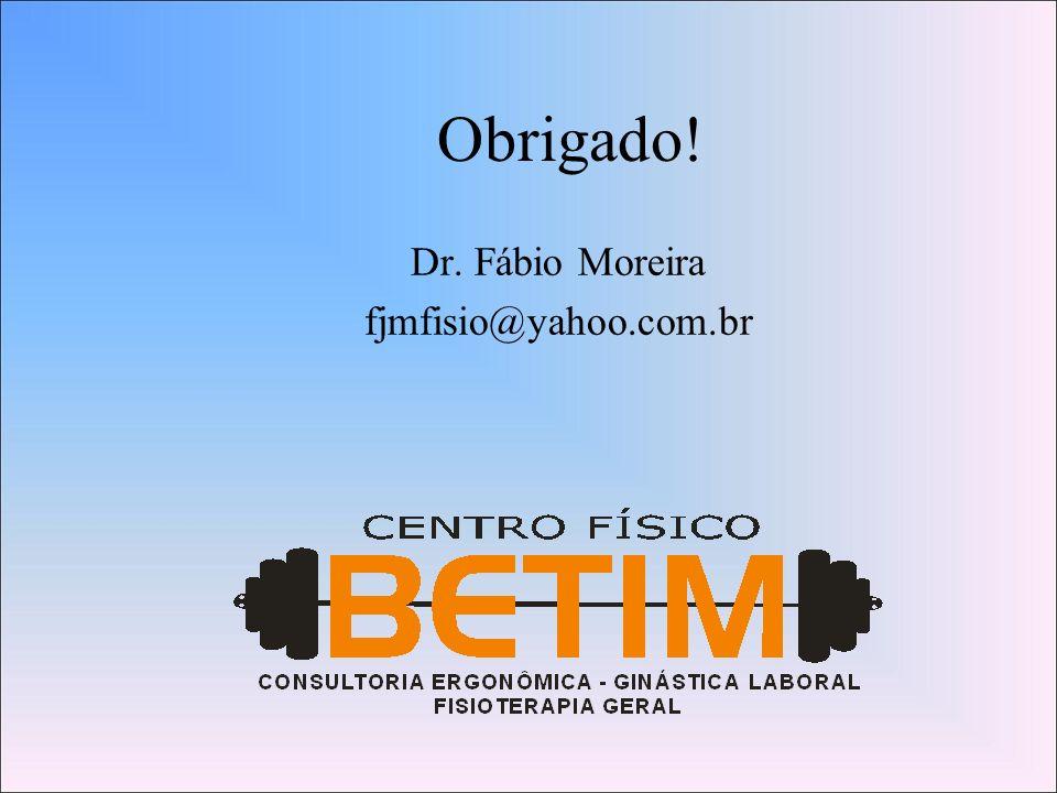Obrigado! Dr. Fábio Moreira fjmfisio@yahoo.com.br