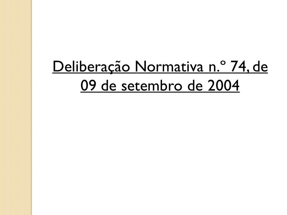 Deliberação Normativa n.º 74, de 09 de setembro de 2004