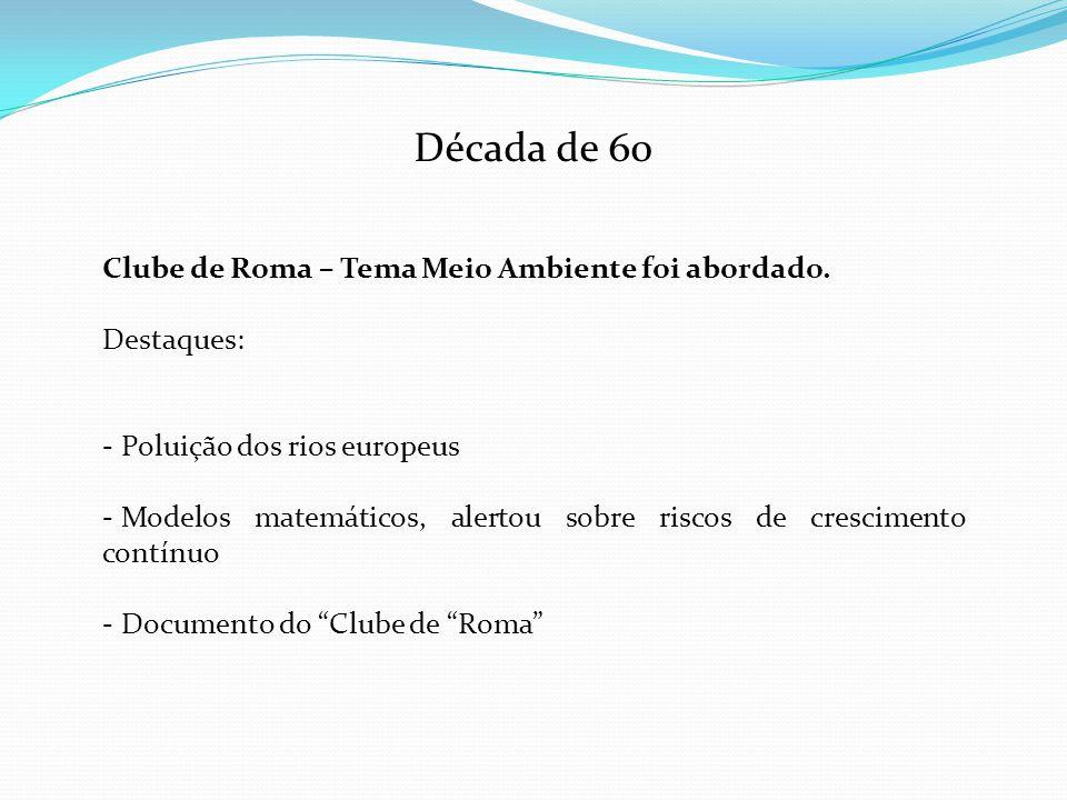 Década de 60 Clube de Roma – Tema Meio Ambiente foi abordado.