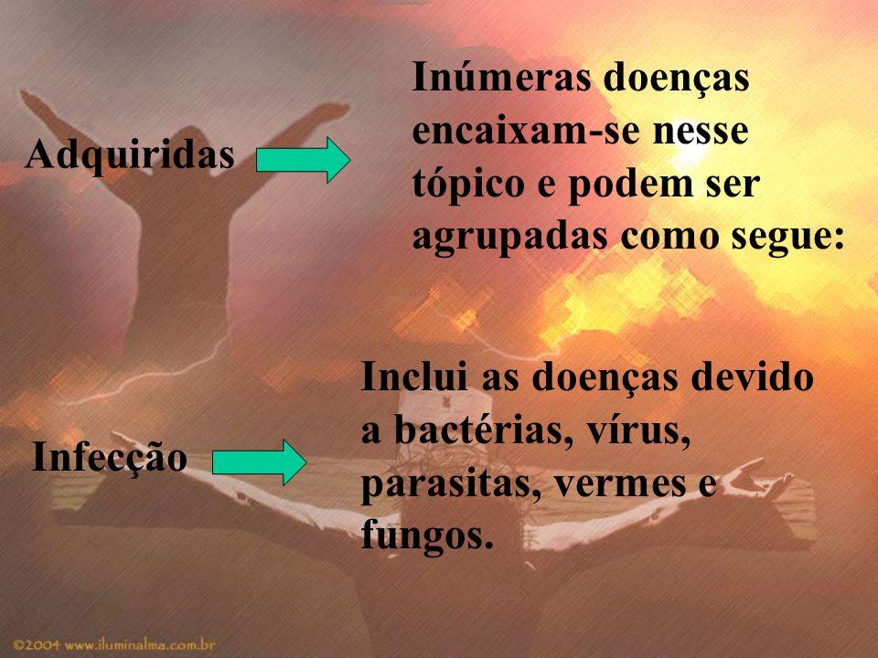 Inúmeras doenças encaixam-se nesse tópico e podem ser agrupadas como segue: