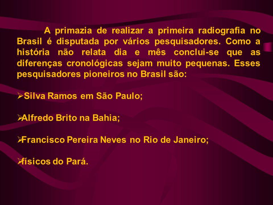 A primazia de realizar a primeira radiografia no Brasil é disputada por vários pesquisadores. Como a história não relata dia e mês conclui-se que as diferenças cronológicas sejam muito pequenas. Esses pesquisadores pioneiros no Brasil são: