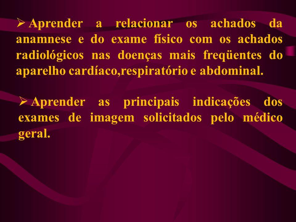 Aprender a relacionar os achados da anamnese e do exame físico com os achados radiológicos nas doenças mais freqüentes do aparelho cardíaco,respiratório e abdominal.