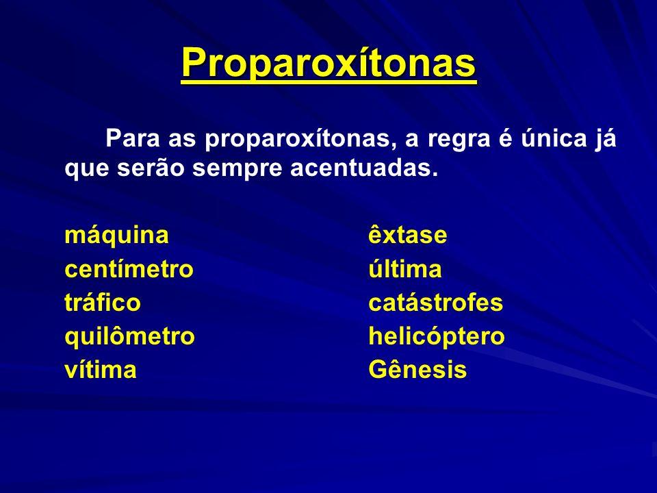 Proparoxítonas Para as proparoxítonas, a regra é única já que serão sempre acentuadas. máquina êxtase.