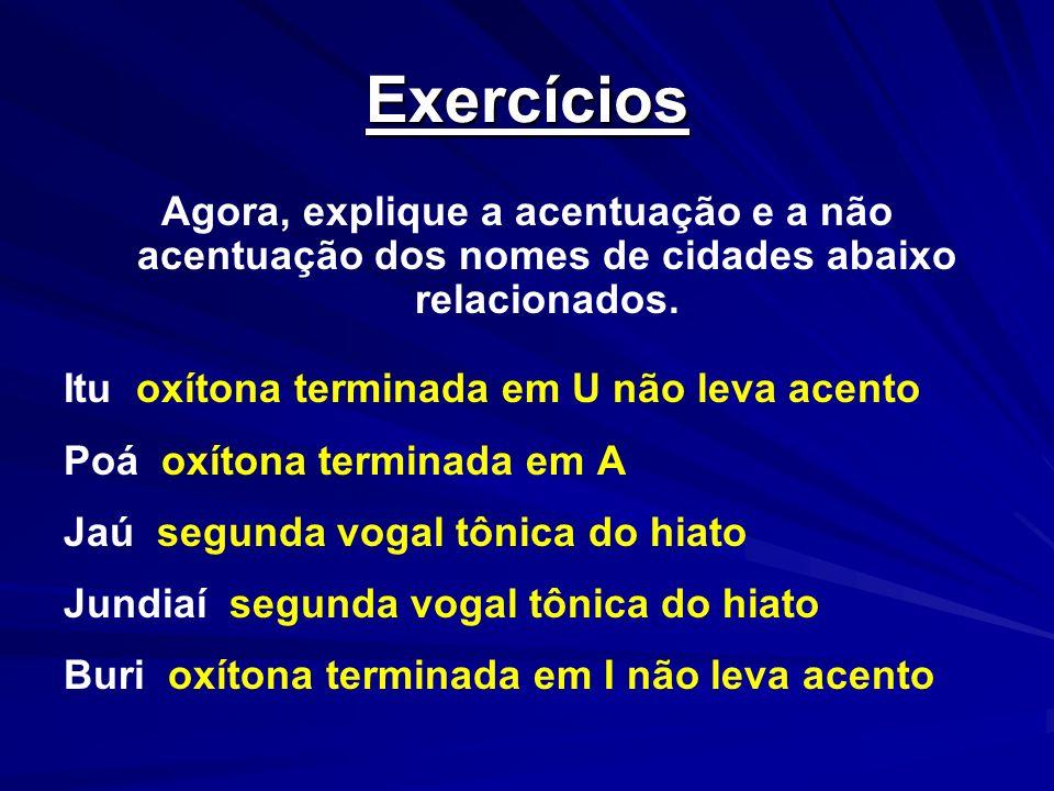 ExercíciosAgora, explique a acentuação e a não acentuação dos nomes de cidades abaixo relacionados.