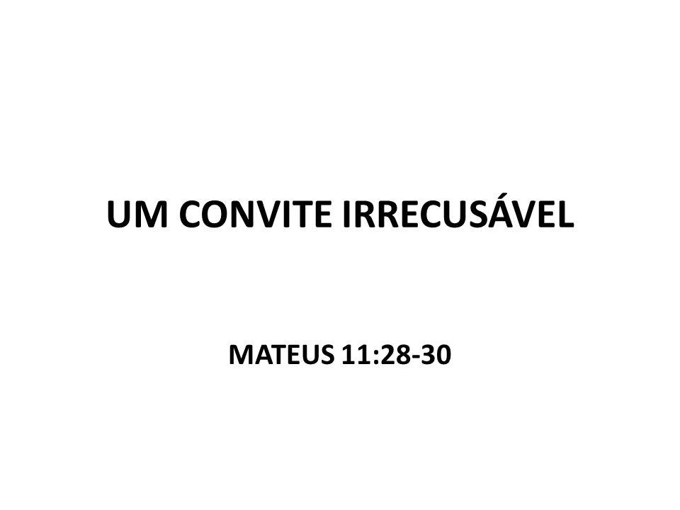 UM CONVITE IRRECUSÁVEL