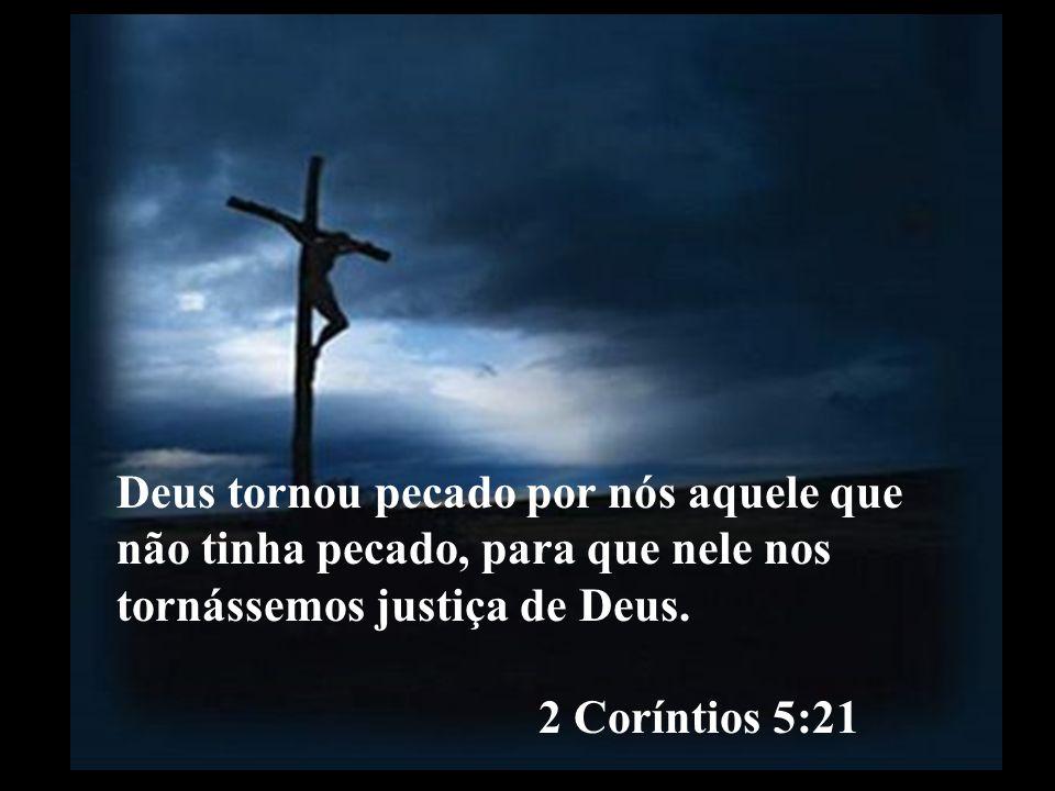 Deus tornou pecado por nós aquele que