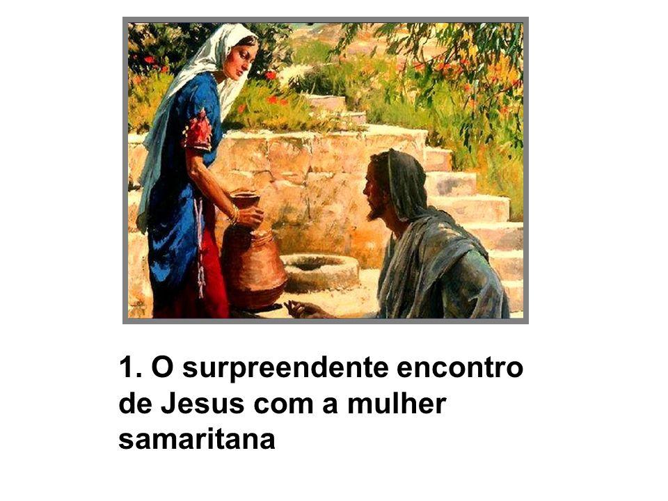 1. O surpreendente encontro de Jesus com a mulher samaritana
