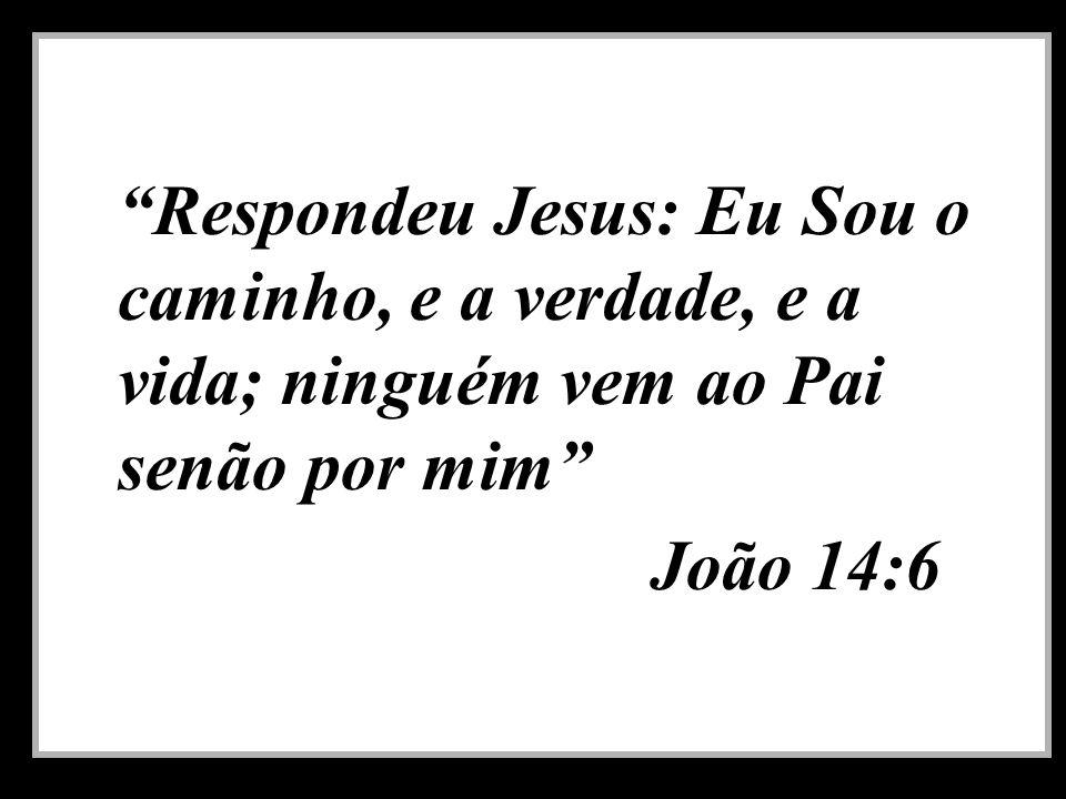 Respondeu Jesus: Eu Sou o