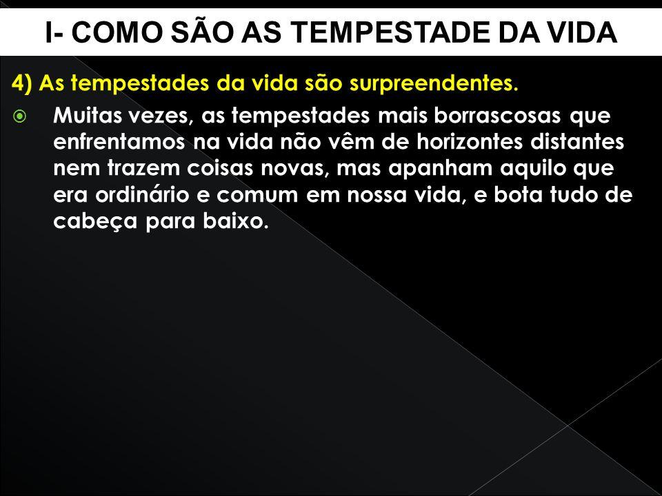 I- COMO SÃO AS TEMPESTADE DA VIDA