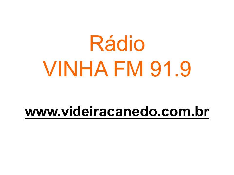 Rádio VINHA FM 91.9 www.videiracanedo.com.br