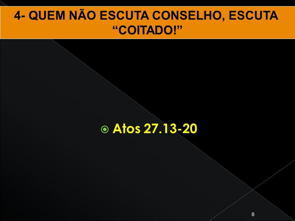 4- QUEM NÃO ESCUTA CONSELHO, ESCUTA
