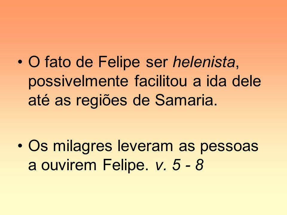 O fato de Felipe ser helenista, possivelmente facilitou a ida dele até as regiões de Samaria.