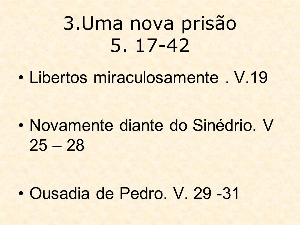 3.Uma nova prisão 5. 17-42 Libertos miraculosamente . V.19