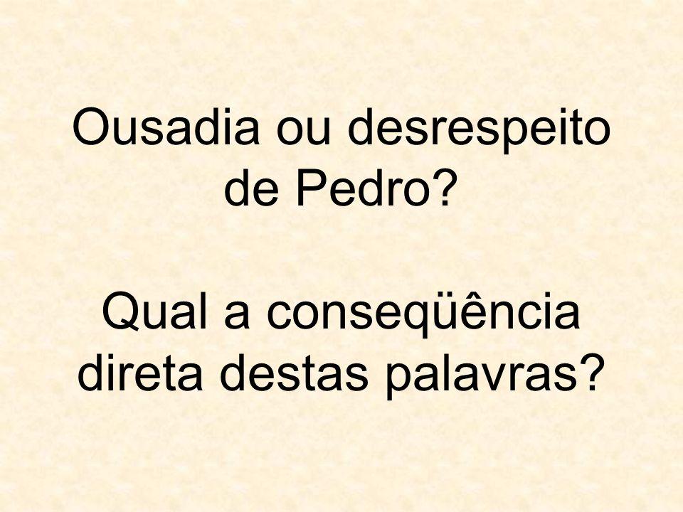 Ousadia ou desrespeito de Pedro
