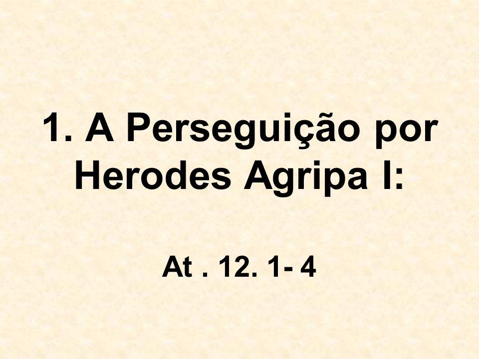 1. A Perseguição por Herodes Agripa I: