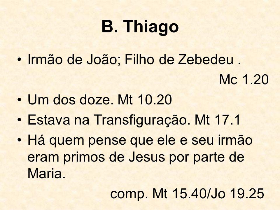 B. Thiago Irmão de João; Filho de Zebedeu . Mc 1.20