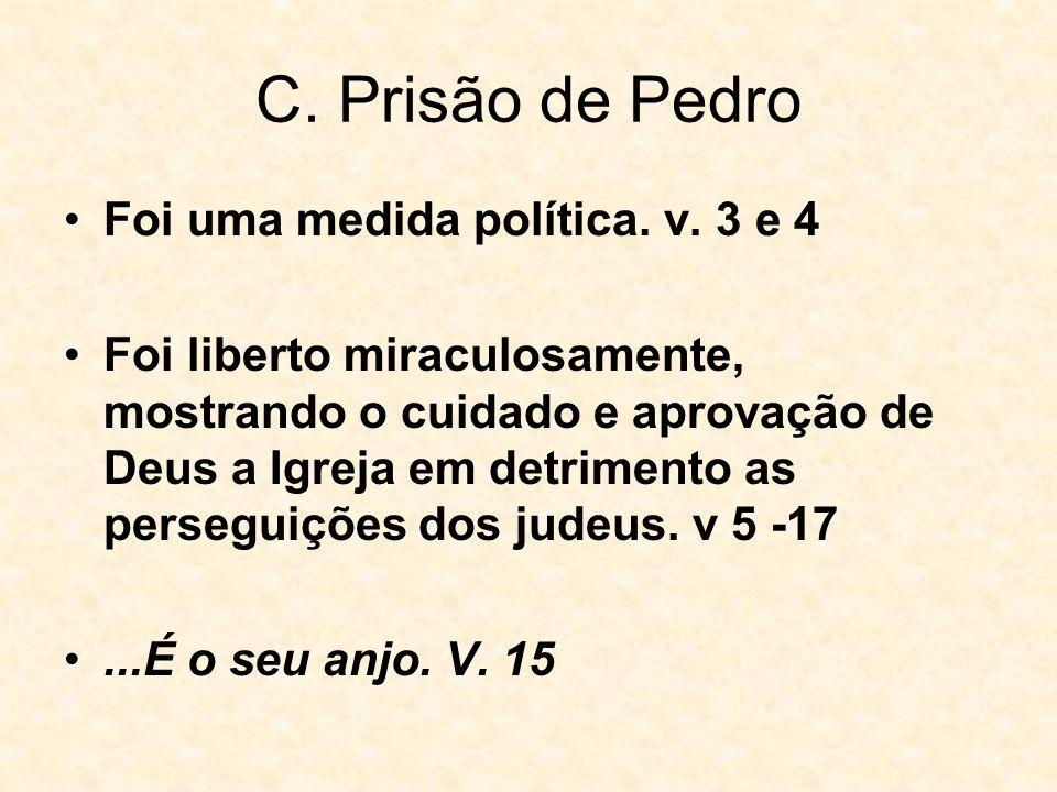 C. Prisão de Pedro Foi uma medida política. v. 3 e 4