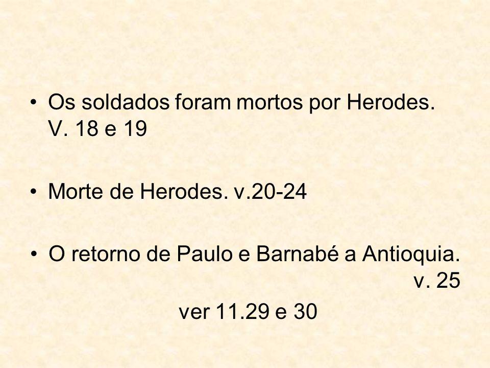 Os soldados foram mortos por Herodes. V. 18 e 19