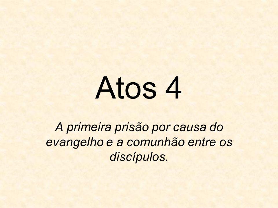 Atos 4 A primeira prisão por causa do evangelho e a comunhão entre os discípulos.