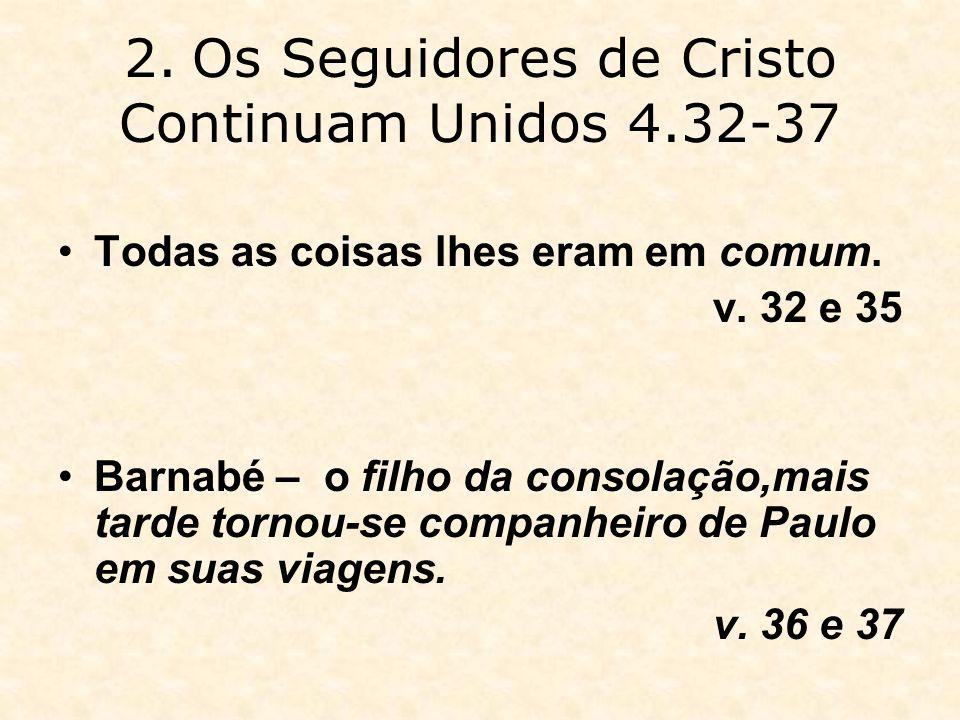 2. Os Seguidores de Cristo Continuam Unidos 4.32-37