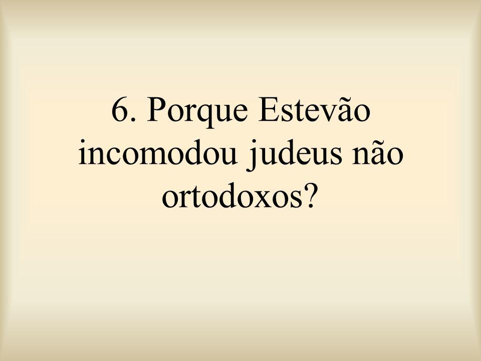 6. Porque Estevão incomodou judeus não ortodoxos
