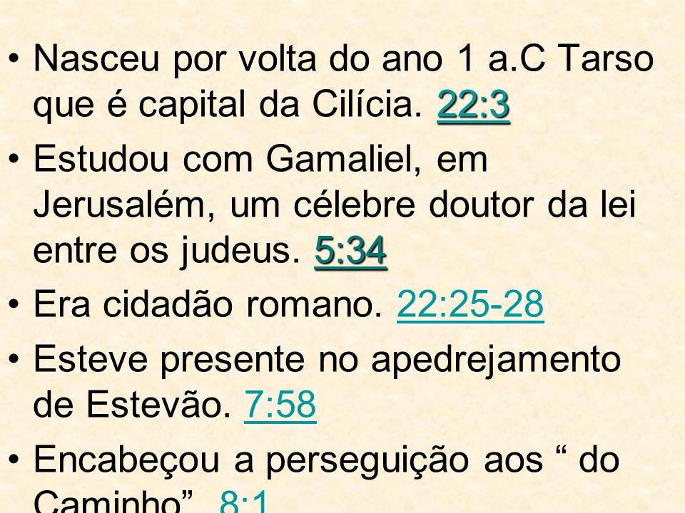 Nasceu por volta do ano 1 a.C Tarso que é capital da Cilícia. 22:3