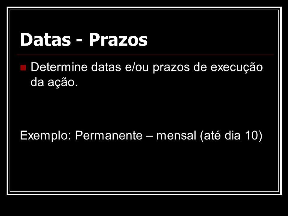 Datas - Prazos Determine datas e/ou prazos de execução da ação.