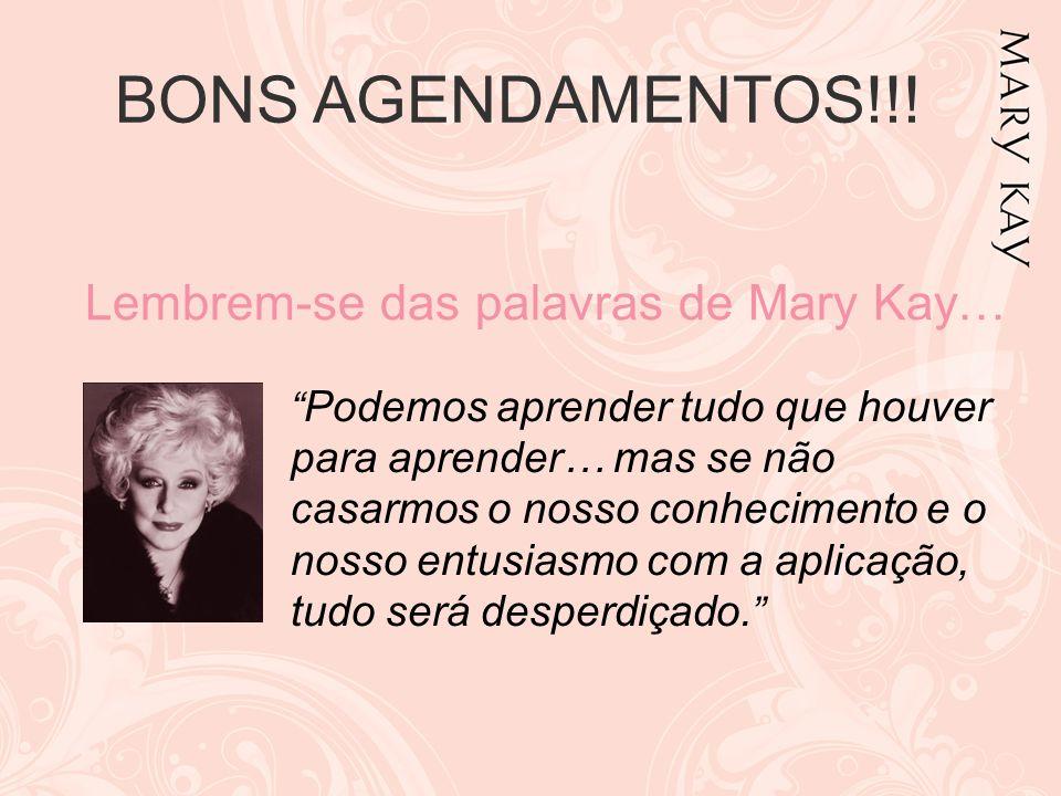 BONS AGENDAMENTOS!!! Lembrem-se das palavras de Mary Kay…