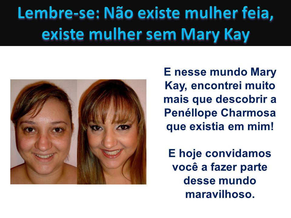 Lembre-se: Não existe mulher feia, existe mulher sem Mary Kay