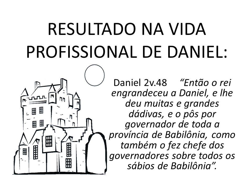 RESULTADO NA VIDA PROFISSIONAL DE DANIEL: