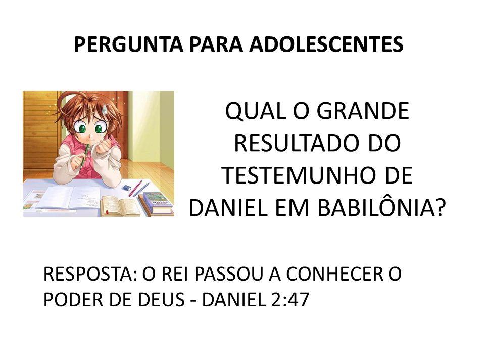 QUAL O GRANDE RESULTADO DO TESTEMUNHO DE DANIEL EM BABILÔNIA